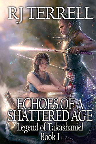 9781466423350: Echoes of A Shattered Age: Legend of Takashaniel: Book One
