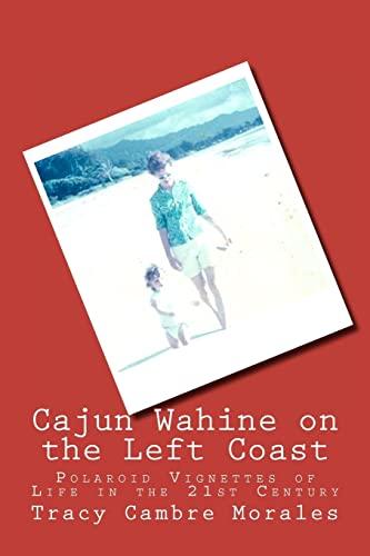 9781466424845: Cajun Wahine on the Left Coast: Polaroid Vignettes of Life in the 21st Century
