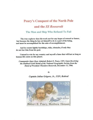 9781466425200: Peary's Conquest of the North Pole and the SS Roosevelt: The Man and Ship Who Refused To Fail