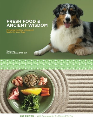 9781466425989: Fresh Food & Ancient Wisdom: Preparing Healthy & Balanced Meals For Your Dogs