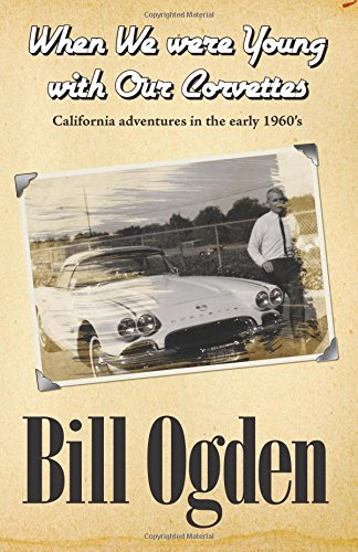 9781466427426: When We Were Young With Our Corvettes: California adventures in the early 1960's (B&W Edition)