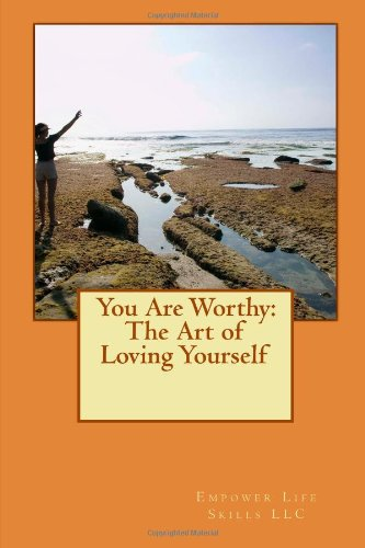9781466429420: You Are Worthy: The Art of Loving Yourself: How To Increase Your Self Esteem