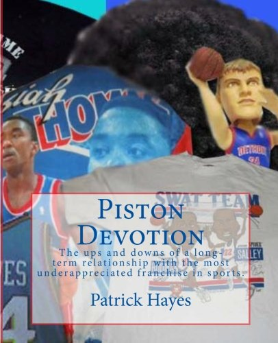 9781466431737: Piston Devotion: The ups and downs of a long-term relationship with the most underappreciated franchise in sports.