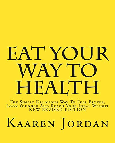 9781466432284: Eat Your Way To Health: The Simply Delicious Way To Feel Better, Look Younger And Reach Your Ideal Weight