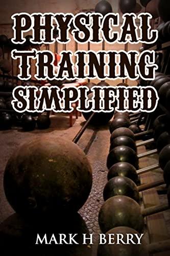 9781466433922: Physical Training Simplified: (Original Version, Restored)