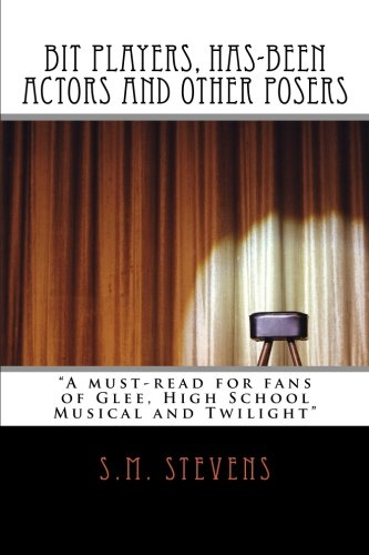 Bit Players, Has-Been Actors and Other Posers: A must-read for fans of Glee, High School Musical ...