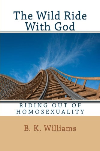 9781466434387: The Wild Ride With God: Riding Out of Homosexuality