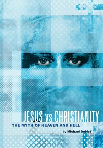 9781466435063: Jesus vs Christianity: The Myth of Heaven and Hell
