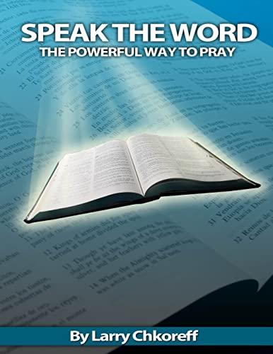 Speak The Word: The Powerful Way To Pray: Larry Chkoreff