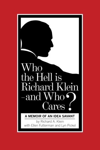 9781466438279: Who the Hell is Richard Klein – and Who Cares? (black/white version): A Memoir of an Idea Savant