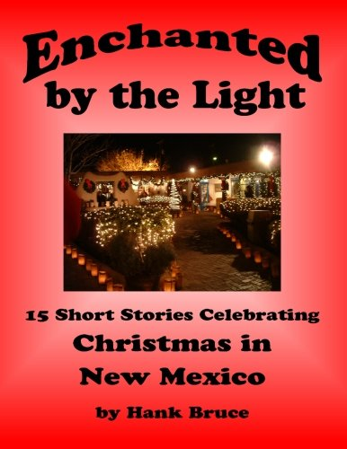 Enchanted by the Light, 15 Short Stories Celebrating Christmas in New Mexico: Hank Bruce