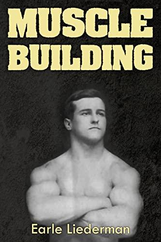 9781466442757: Muscle Building: (Original Version, Restored)