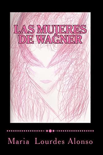 9781466444973: Las mujeres de Wagner: Una aproximación simbólica a Isolda, Brünnhilde y Kundry: Volume 1