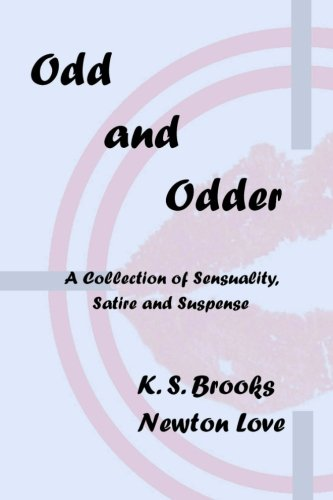 Odd and Odder: A Collection of Sensuality, Satire and Suspense (1466445475) by K. S. Brooks; Newton Love