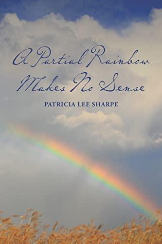 9781466446892: A Partial Rainbow Makes No Sense