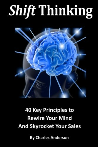 9781466447615: Shift Thinking: 40 Key Principles to Rewire Your Mind and Skyrocket Your Sales