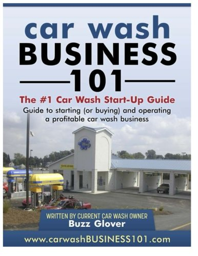 Car Wash Business 101: The #1 Car Wash Start-Up Guide: Buzz Glover