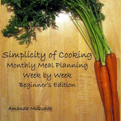 9781466448087: Simplicity of Cooking: Monthly Meal Planning Week by Week - Beginners Edition