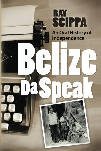 9781466451292: Belize Da Speak: An Oral History of Independence
