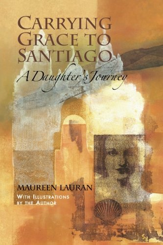 9781466451391: Carrying Grace to Santiago: A Daughter's Journey