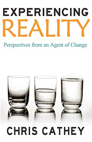 Experiencing Reality: Perspectives from an Agent of Change: Cathey, Chris