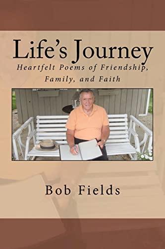 Life's Journey: Heartfelt Poems of Friendship, Family, and Faith: Fields, Bob