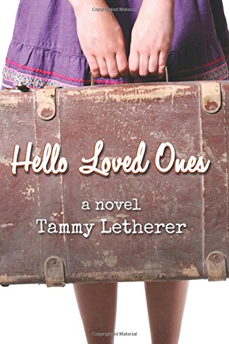 Hello Loved Ones: A Novel: Tammy Letherer