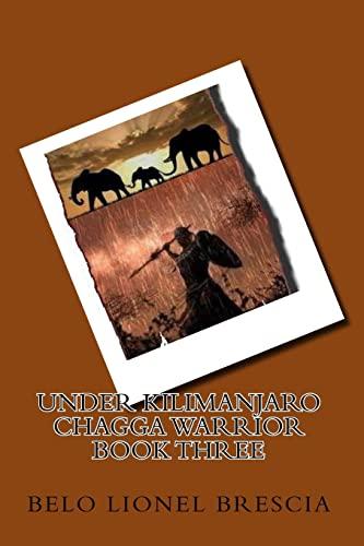 9781466459946: UNDER KILIMANJARO chagga warrior BOOK THREE