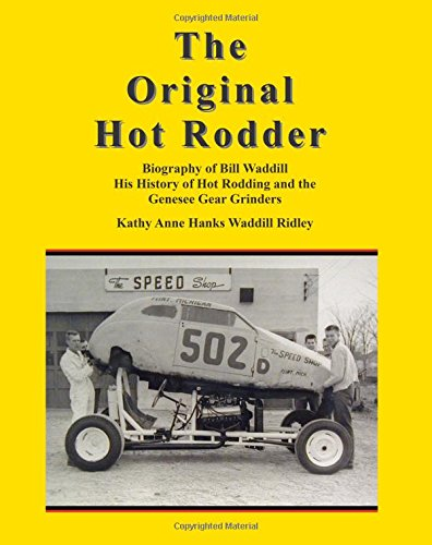 9781466460188: The Original Hot Rodder: Biography of Bill Waddill His History of Hot Rodding and the Genesee Gear Grinders