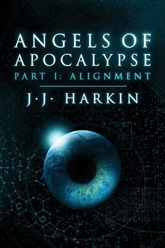 9781466460713: Angels of Apocalypse, Part I: Alignment