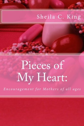 9781466461758: Pieces of My Heart:: Encouragement for Mothers of all ages