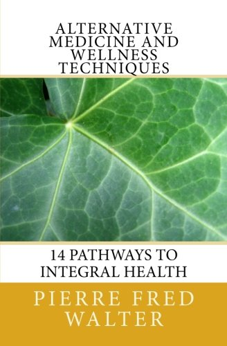 9781466461802: Alternative Medicine and Wellness Techniques: 14 Pathways to Integral Health