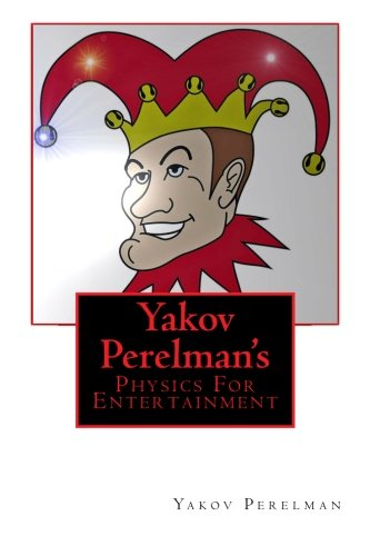 9781466462236: Yakov Perelman's: Physics for Entertainment