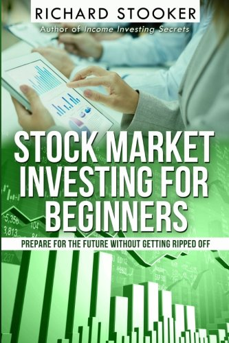 9781466464988: Stock Market Investing for Beginners: How Anyone Can Have a Wealthy Retirement by Ignoring Much of the Standard Advice and Without Wasting Time or Getting Scammed