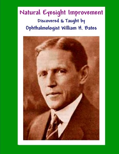 9781466468405: Natural Eyesight Improvement Discovered and Taught by Ophthalmologist William H. Bates: PAGE TWO - Better Eyesight Magazine (Black & White Edition)