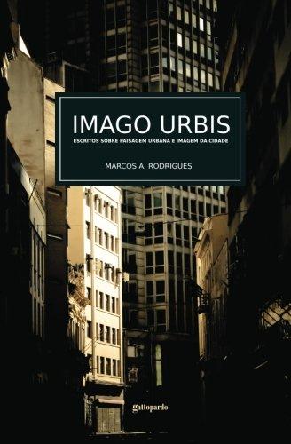 Imago Urbis: Escritos sobre paisagem urbana e: Marcos A. Rodrigues