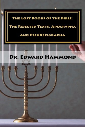 The Lost Books of the Bible: The Rejected Texts, Apocrypha and Pseudepigrapha: Hammond, Dr. Edward