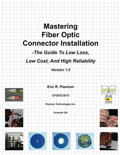 9781466470699: Mastering Fiber Optic Connector Installation: A Guide To Low Loss, Low Cost, And High Reliability
