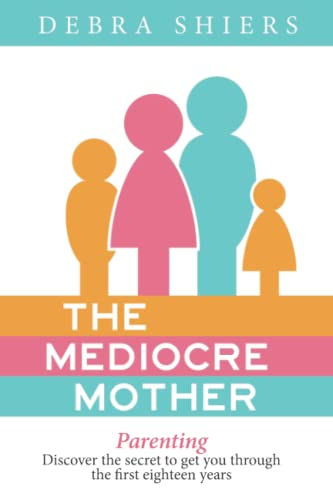 9781466471955: The Mediocre Mother: Parenting - Discover the secret to get you through the first eighteen years
