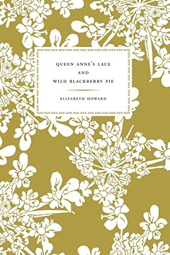 Queen Anne's Lace and Wild Blackberry Pie: Elizabeth Howard