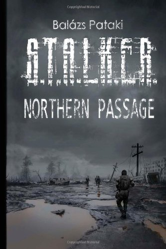 9781466473393: S.T.A.L.K.E.R. Northern Passage: The sequel to S.T.A.L.K.E.R.: Southern Comfort