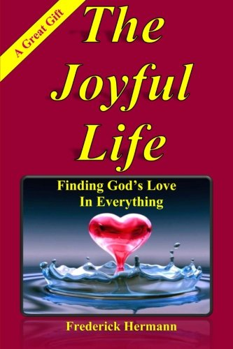 9781466473430: The Joyful Life: Finding God's Love In Everything