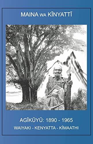 The Agikuyu: 1890 - 1965 (Kikuyu Edition): Kinyatti, Maina Wa