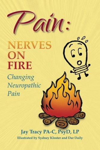 9781466476073: Pain: Nerves On Fire Changing Neuropathic Pain