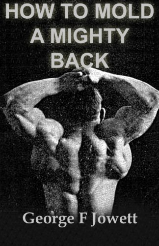 How to Mold a Mighty Back: (Original: Jowett, George F.