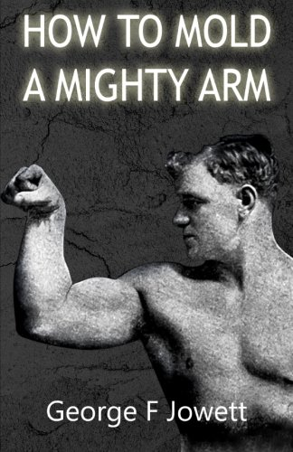 How to Mold a Mighty Arm: (Original: Jowett, George F.