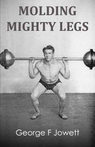 Molding Mighty Legs: (Original Version, Restored): Jowett, George F.