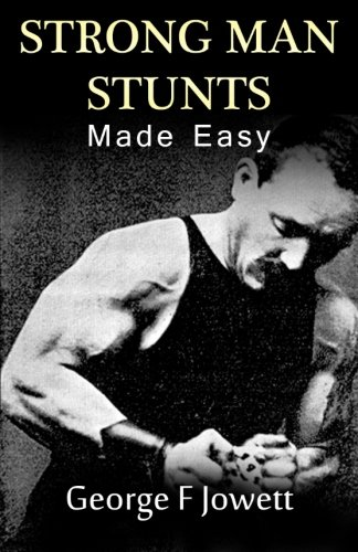 Strong Man Stunts Made Easy: (Original Version,: Jowett, George F.