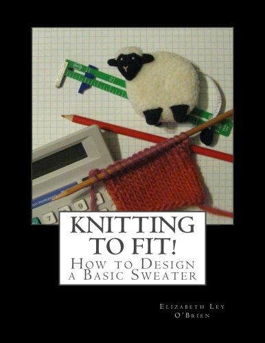 9781466478527: Knitting To Fit: Learn to Design Basic Sweater Patterns