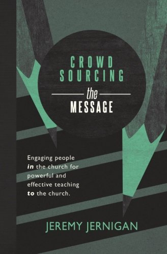9781466479340: Crowdsourcing the Message: Engaging People in the Church for Powerful and Effective Teaching to the Church